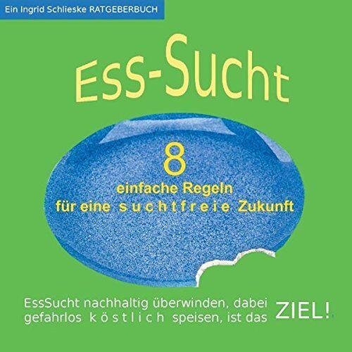 Ingrid Schlieske - EssSucht - 8 einfache Regeln: für eine suchtfreie Zukunft - Preis vom 15.05.2021 04:43:31 h