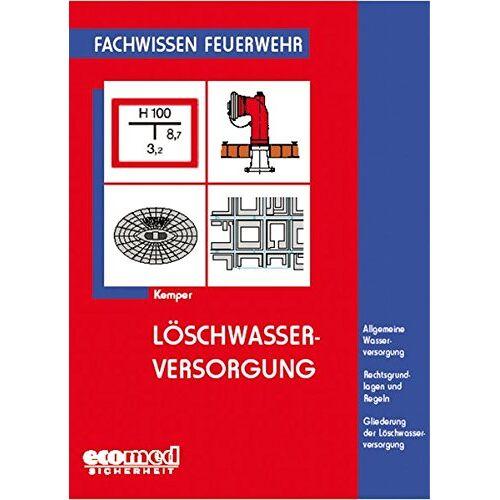 Hans Kemper - Löschwasserversorgung: Allgemeine Wasserversorgung - Rechtsgrundlagen und Regeln - Gliederung der Löschwasserversorgung (Fachwissen Feuerwehr) - Preis vom 16.04.2021 04:54:32 h