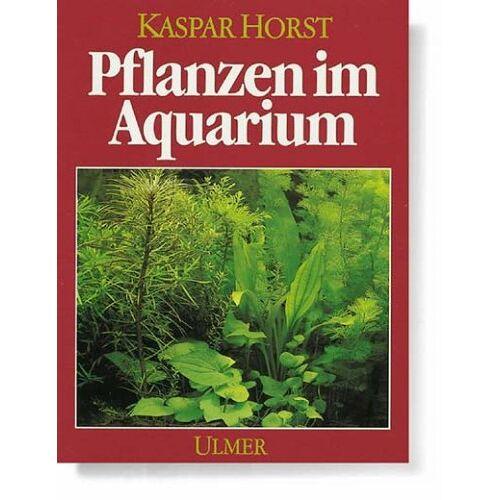 Kaspar Horst - Pflanzen im Aquarium - Preis vom 28.02.2021 06:03:40 h