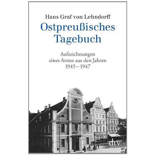 Lehndorff, Hans Graf von - Ostpreußisches Tagebuch: Aufzeichnungen eines Arztes aus den Jahren 1945 - 1947 - Preis vom 21.10.2020 04:49:09 h