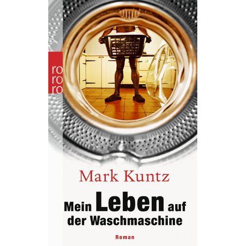 Mark Kuntz - Mein Leben auf der Waschmaschine - Preis vom 25.02.2021 06:08:03 h