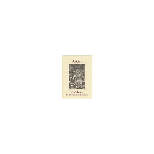 Apicius - Kochbuch der altrömischen Kaiserzeit - Preis vom 21.10.2020 04:49:09 h