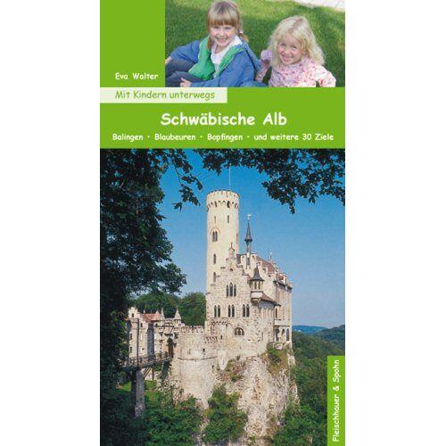 Eva Walter - Mit Kindern unterwegs: Schwäbische Alb: Balingen - Blaubeuren - Bopfingen - und weitere 30 Ziele - Preis vom 21.10.2020 04:49:09 h