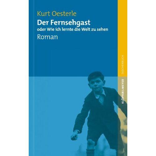 Kurt Oesterle - Der Fernsehgast oder Wie ich lernte die Welt zu sehen - Roman - Preis vom 09.05.2021 04:52:39 h