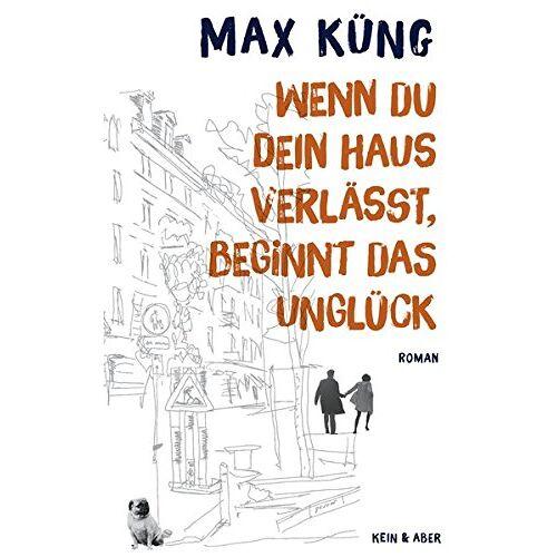 Max Küng - Wenn du dein Haus verlässt, beginnt das Unglück - Preis vom 14.04.2021 04:53:30 h