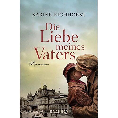 Sabine Eichhorst - Die Liebe meines Vaters: Roman - Preis vom 16.04.2021 04:54:32 h