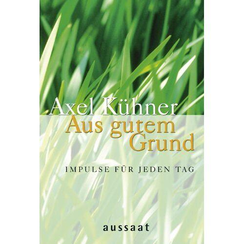 Axel Kühner - Aus gutem Grund: Impulse für jeden Tag - Preis vom 18.04.2021 04:52:10 h