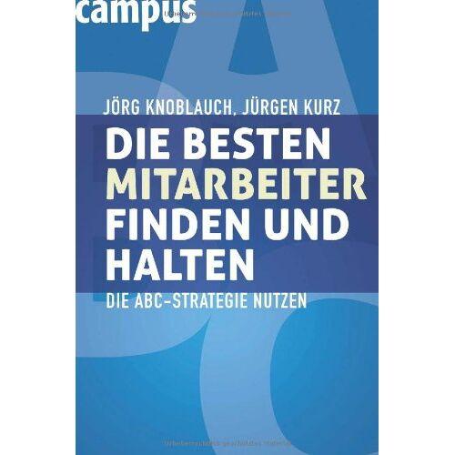 Jörg Knoblauch - Die besten Mitarbeiter finden und halten: Die ABC-Strategie nutzen - Preis vom 01.11.2020 05:55:11 h
