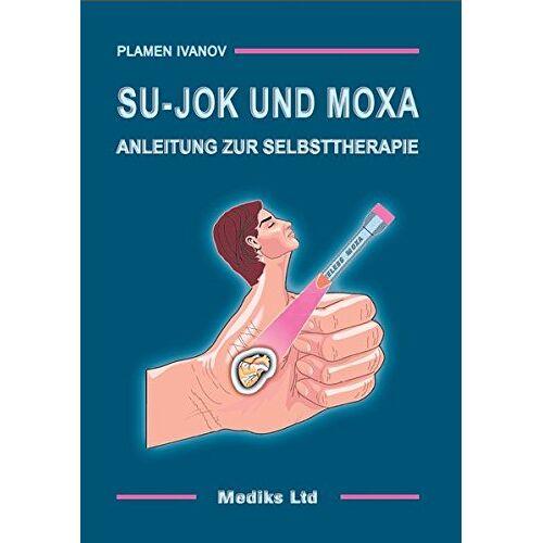 Plamen Ivanov - Su-Jok und Moxa: Anleitung zur Selbsttherapie - Preis vom 22.10.2020 04:52:23 h
