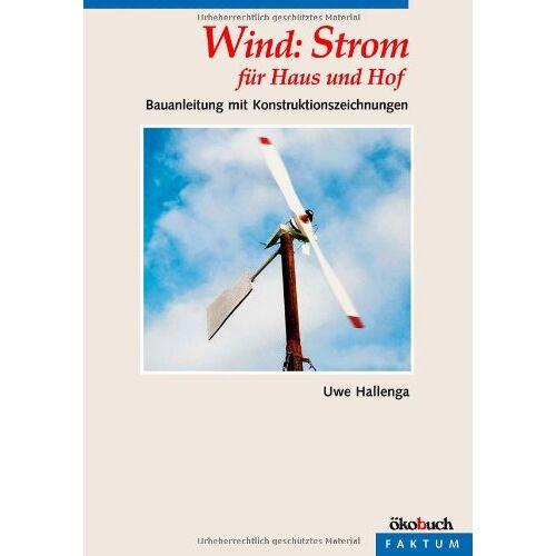 Uwe Hallenga - Wind: Strom für Haus und Hof: Bauanleitung mit Konstruktionszeichnungen - Preis vom 16.04.2021 04:54:32 h