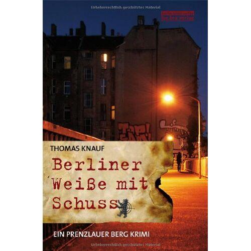 Thomas Knauf - Berliner Weiße mit Schuss: Ein Prenzlauer Berg Krimi - Preis vom 29.05.2020 05:02:42 h