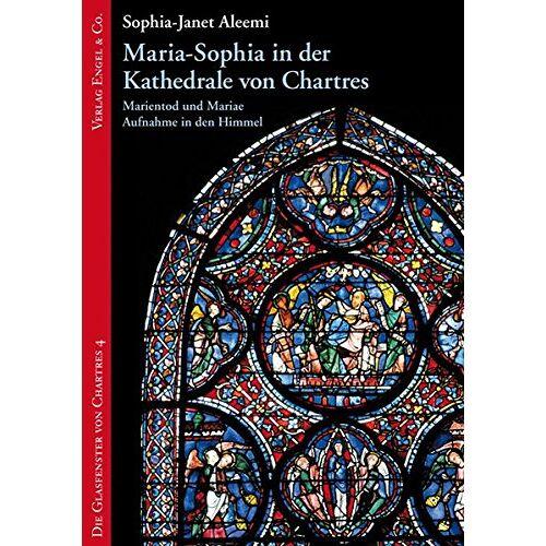 Sophia-Janet Aleemi - Maria-Sophia in der Kathedrale von Chartres: Marientod und Mariae Aufnahme in den Himmel (Die Glasfenster von Chartres) - Preis vom 21.10.2020 04:49:09 h