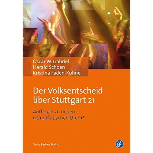 Gabriel, Oscar W. - Der Volksentscheid über Stuttgart 21: Aufbruch zu neuen demokratischen Ufern? - Preis vom 20.10.2020 04:55:35 h