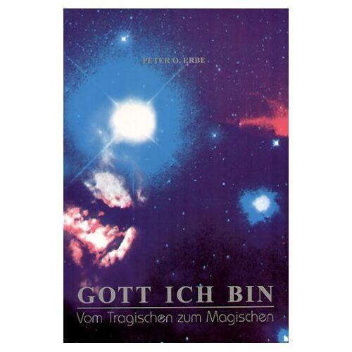 Erbe, Peter O. - Gott ich bin. Vom Tragischen zum Magischen - Preis vom 26.02.2021 06:01:53 h