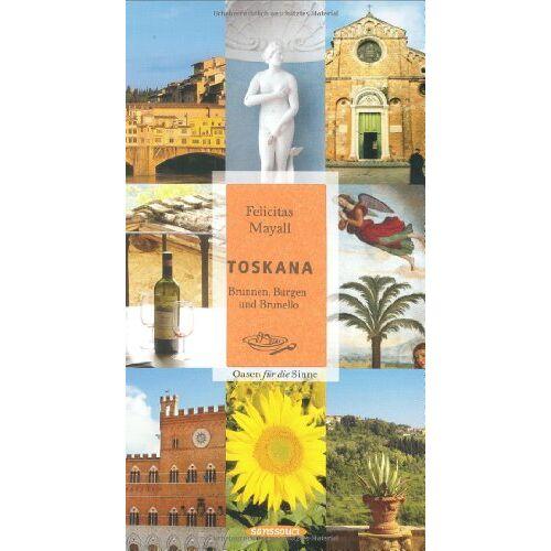Felicitas Mayall - Toskana: Brunnen, Burgen und Brunello. Oasen für die Sinne - Preis vom 16.04.2021 04:54:32 h