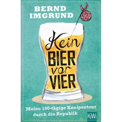 Bernd Imgrund - Kein Bier vor vier: Meine 100-tägige Kneipentour durch die Republik - Preis vom 09.05.2021 04:52:39 h