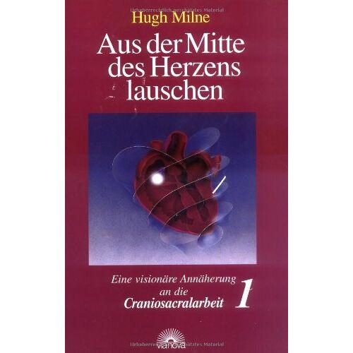 Hugh Milne - Aus der Mitte des Herzens lauschen, Bd. 1. Eine visionäre Annäherung an die Craniosacralarbeit - Preis vom 01.11.2020 05:55:11 h