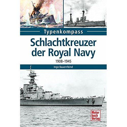 Ingo Bauernfeind - Schlachtkreuzer der Royal Navy: 1908-1945 (Typenkompass) - Preis vom 03.05.2021 04:57:00 h