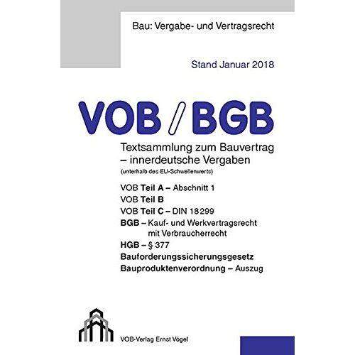 Eckhard Frikell - VOB/BGB Textsammlung zum Bauvertrag - innerdeutsche Vergaben (Stand Januar 2018): VOB Teil A - Abschnitt 1, VOB Teil B, VOB Teil C - DIN 18299, BGB - ... Bauproduktenverordnung - Auszug - Preis vom 07.05.2021 04:52:30 h
