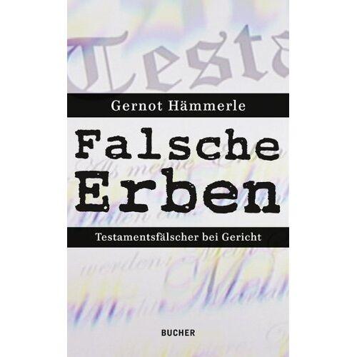 Gernot Hämmerle - Falsche Erben. Testamentsfälscher bei Gericht - Preis vom 08.12.2019 05:57:03 h
