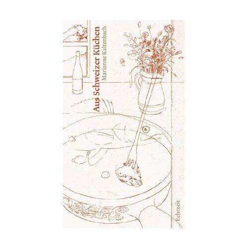 Marianne Kaltenbach - Aus Schweizer Küchen - Preis vom 14.04.2021 04:53:30 h