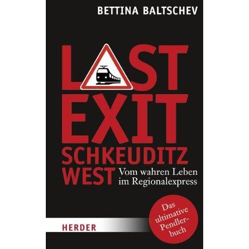 Bettina Baltschev - Last Exit Schkeuditz West: Vom wahren Leben im Regionalexpress - Preis vom 01.03.2021 06:00:22 h