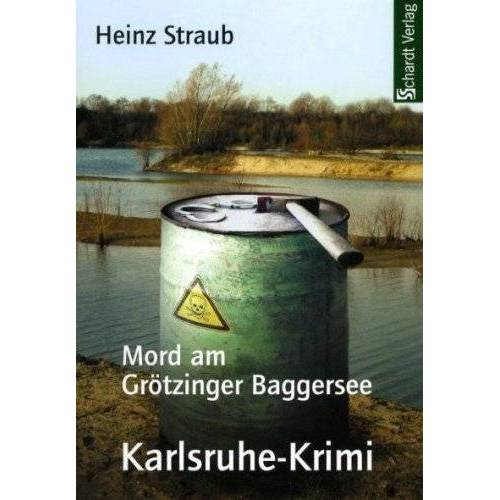 Heinz Straub - Mord am Grötzinger Baggersee: Karlsruhe-Krimi - Preis vom 21.10.2020 04:49:09 h