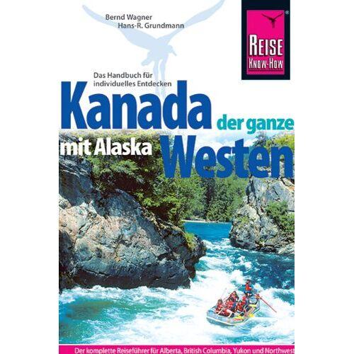 Bernd Wagner - Kanada, der ganze Westen mit Alaska - Preis vom 25.01.2021 05:57:21 h
