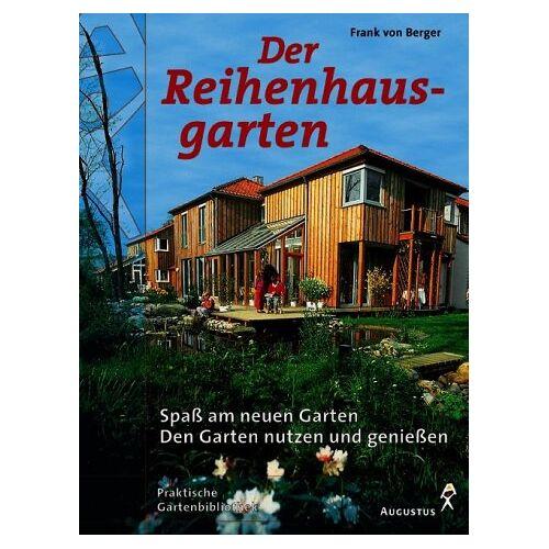Berger, Frank von - Der Reihenhausgarten. Spaß am neuen Garten. Den Garten nutzen und genießen - Preis vom 15.05.2021 04:43:31 h