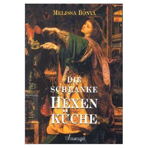 Melissa Bónya - Die schlanke Hexenküche - Preis vom 13.05.2021 04:51:36 h