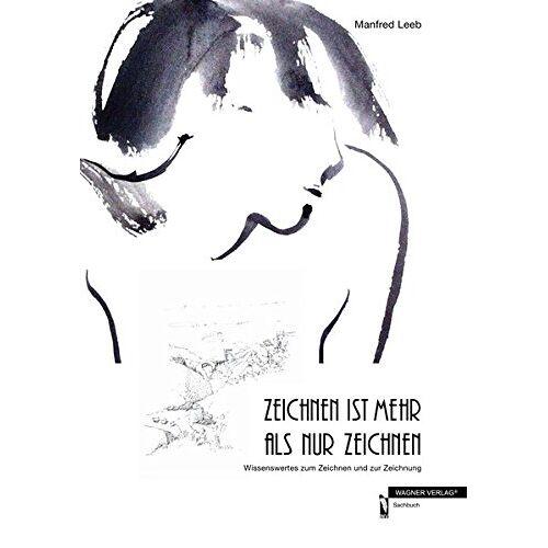 Manfred Leeb - Zeichnen ist mehr als nur zeichnen: Wissenswertes zum Zeichnen und zur Zeichnung - Preis vom 19.09.2020 04:48:36 h