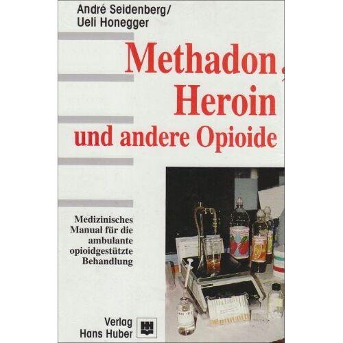 André Seidenberg - Methadon, Heroin und andere Opioide: Medizinisches Manual für die ambulante opioidgestützte Behandlung - Preis vom 11.05.2021 04:49:30 h