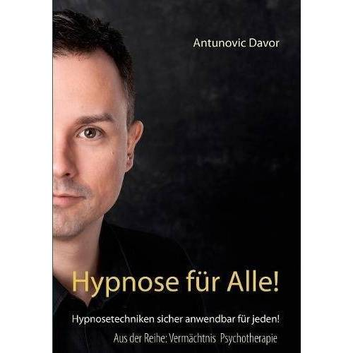 Davor Antunovic - Hypnose für alle!: Hypnosetechniken sicher anwendbar für jeden! (Vermächtnis Psychotherapie) - Preis vom 22.10.2020 04:52:23 h