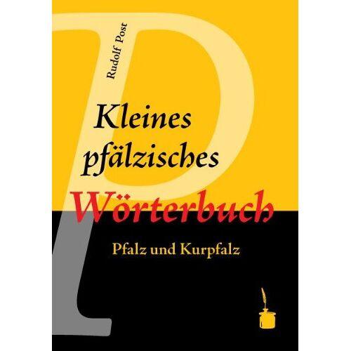 Rudolf Post - Kleines pfälzisches Wörterbuch: Pfalz und Kurpfalz - Preis vom 27.02.2021 06:04:24 h