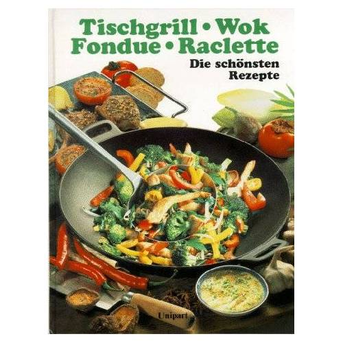 - Kochen bei Tisch. Fondue, Tischgrill, Raclette und Wok. Die schönsten Rezepte - Preis vom 05.09.2020 04:49:05 h