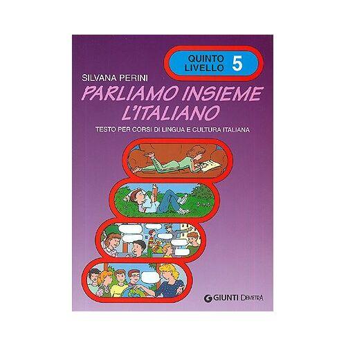 Silvana Perini - Parliamo Insieme L'Italiano: Volume 5 - Preis vom 06.05.2021 04:54:26 h