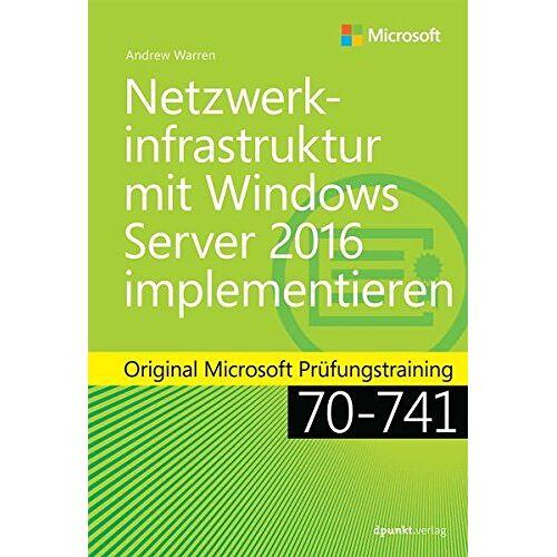 Warren, Andrew James - Netzwerkinfrastruktur mit Windows Server 2016 implementieren: Original Microsoft Prüfungstraining 70-741 (Microsoft Press) - Preis vom 28.03.2020 05:56:53 h