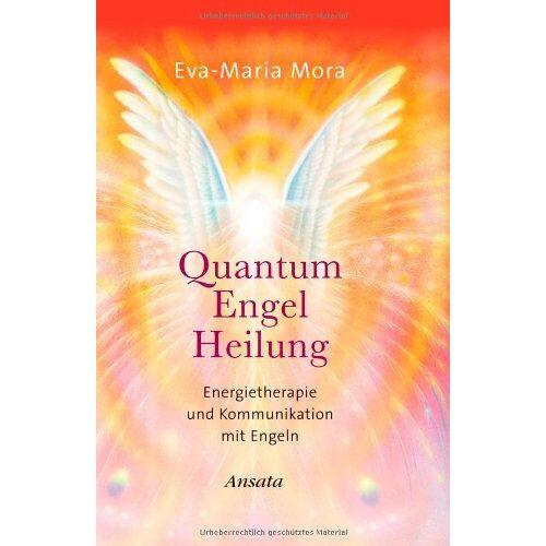 Eva-Maria Mora - Quantum Engel Heilung. Energietherapie und Kommunikation mit Engeln - Preis vom 10.05.2021 04:48:42 h