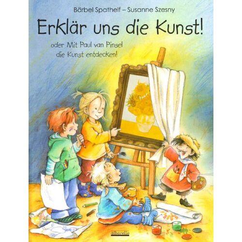 Bärbel Spathelf - Erklär uns die Kunst oder Mit Paul van Pinsel die Kunst verstehen. Mit Kittel - Preis vom 10.09.2020 04:46:56 h