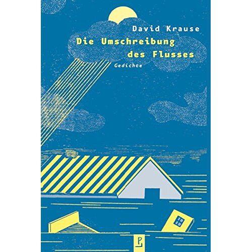 David Krause - Die Umschreibung des Flusses: Gedichte - Preis vom 03.12.2020 05:57:36 h