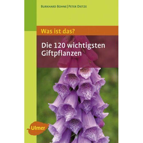 Burkhard Bohne - Was ist das - Die 120 wichtigsten Giftpflanzen: Giftpflanzen spielend leicht erkennen - Preis vom 08.05.2021 04:52:27 h