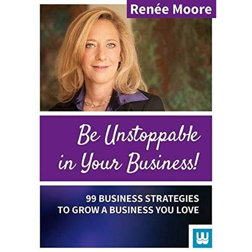 Renée Dr. Moore - Be Unstoppable in Your Business: 99 Business Strategies to grow a Business You love - Preis vom 21.04.2021 04:48:01 h