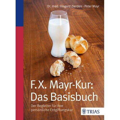 Irmgard Zierden - F.X.Mayr-Kur: Das Basisbuch: Der Begleiter für Ihre persönliche Entgiftungskur - Preis vom 15.05.2021 04:43:31 h
