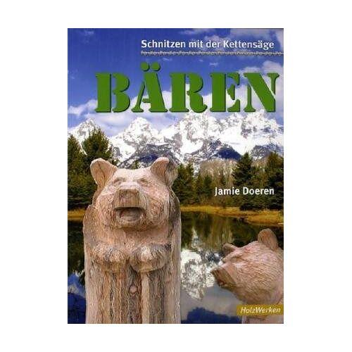 Jamie Doeren - Schnitzen mit der Kettensäge: Bär: Vom Baumstumpf zum Bär in Schritt-für-Schritt-Anleitungen - Preis vom 18.04.2021 04:52:10 h