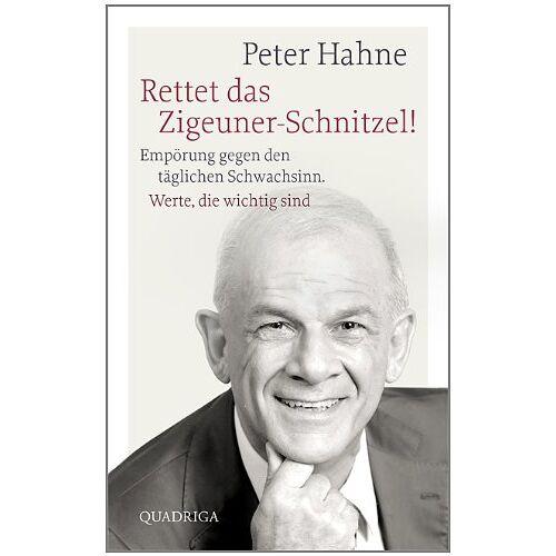 Peter Hahne - Rettet das Zigeuner-Schnitzel!: Empörung gegen den täglichen Schwachsinn. Werte, die wichtig sind - Preis vom 11.05.2021 04:49:30 h