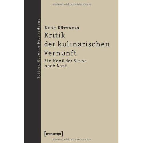Kurt Röttgers - Kritik der kulinarischen Vernunft: Ein Menü der Sinne nach Kant - Preis vom 11.04.2021 04:47:53 h