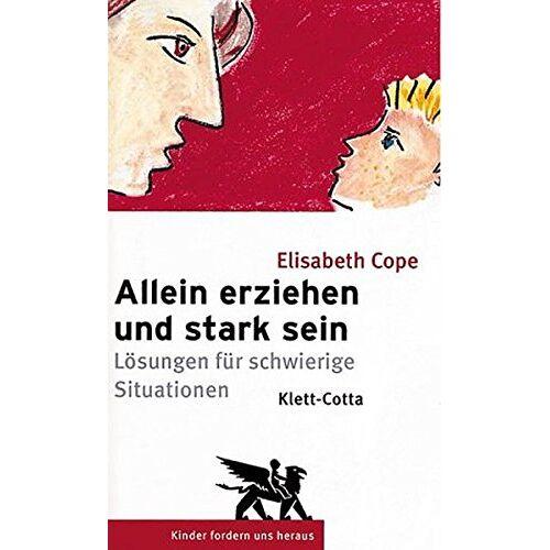 Elizabeth Cope - Allein erziehen und stark sein: Schwierige Situationen wahrnehmen, verstehen, lösen (Kinder fordern uns heraus) - Preis vom 07.05.2021 04:52:30 h