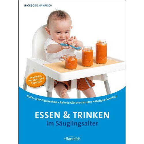 Ingeborg Hanreich - Essen und Trinken im Säuglingsalter: Stillen von A-Z - Alles zur Flaschenkost - Beikost mit Plänen - Preis vom 05.09.2020 04:49:05 h