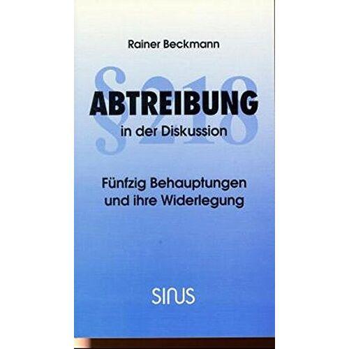 Rainer Beckmann - § 218 Abtreibung in der Diskussion: 50 Behauptungen und ihre Widerlegung - Preis vom 14.04.2021 04:53:30 h
