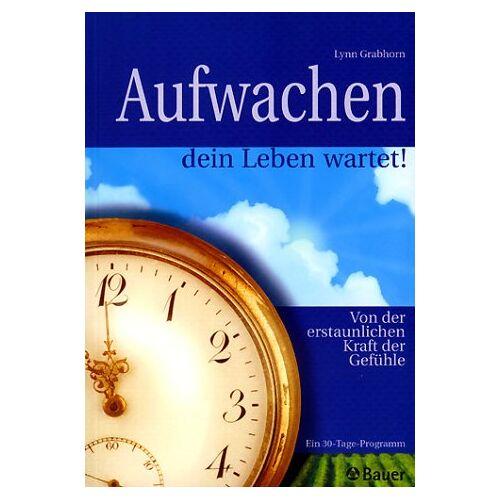 Lynn Grabhorn - Aufwachen, dein Leben wartet! - Preis vom 18.04.2021 04:52:10 h